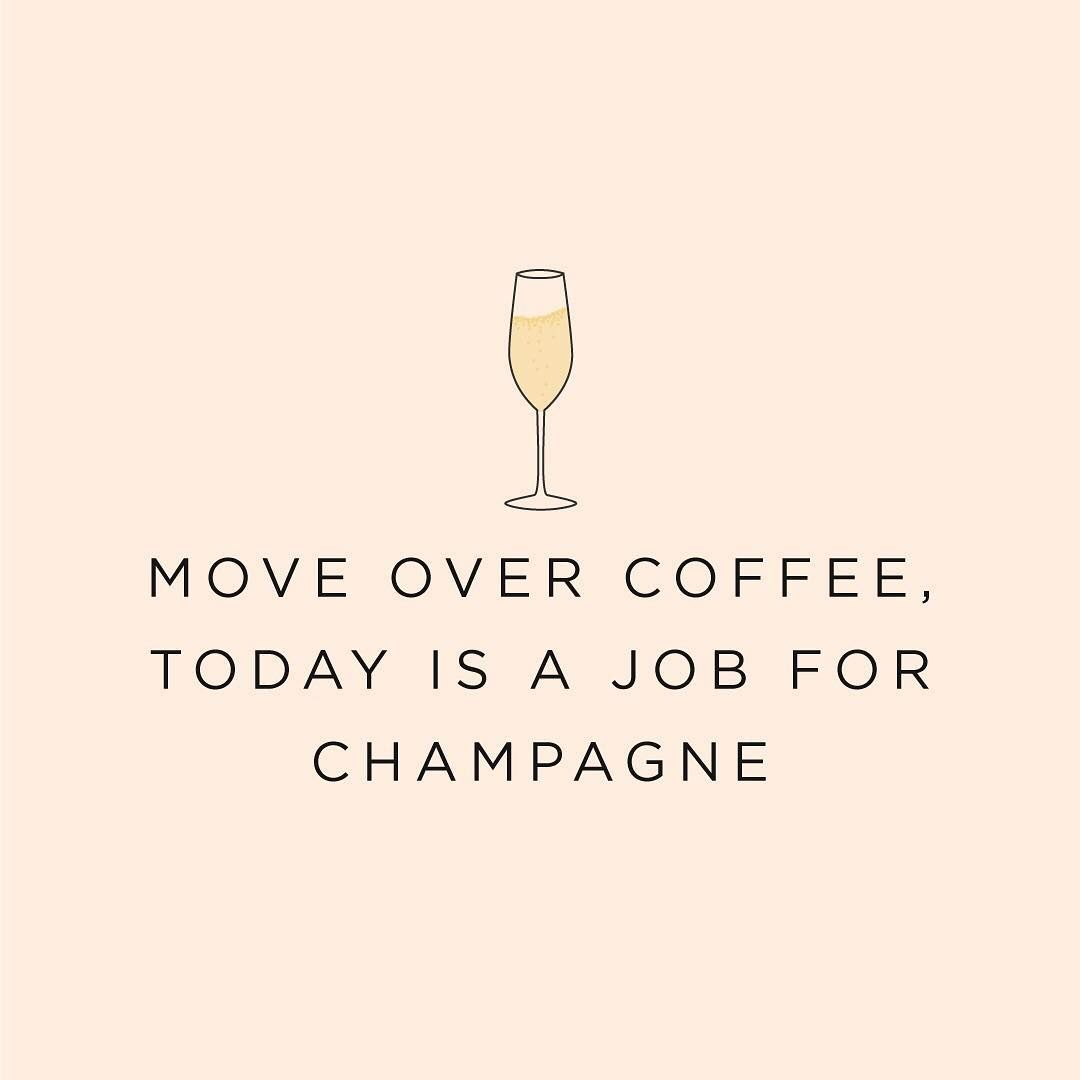 62e6482ac01434a05e05c73463561198 move over coffee this is a job for champagne giggles