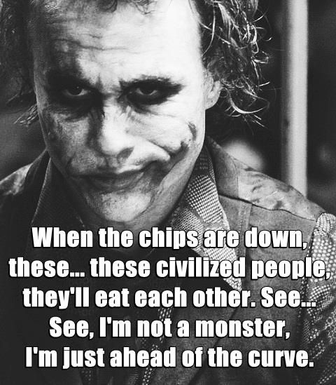 When The Chips Are Down Thesethese Civilized People Theyll Eat