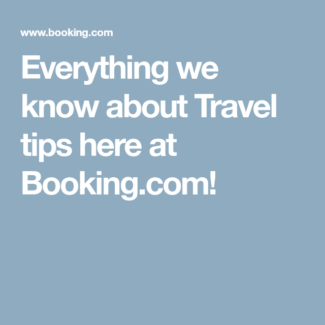 Everything we know about Travel tips here at Booking.com!