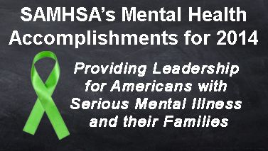 SAMHSA's Mental Health Accomplishments for 2014. Providing leadership for Americans with serious menthal illness and their families.