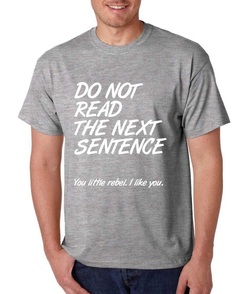 Men's T Shirt Do Not Read The Next Sentence Humor Tee #tshirt #trendy #funnyshirt #rebel #gift