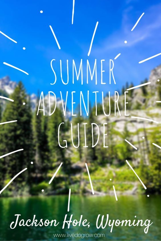 Hiking Sup Whitewater Rafting And More Here Is The Ultimate Guide To Summer Adventure In Jackson Hole Wyoming