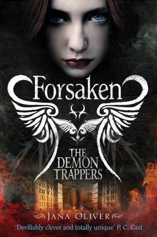 Forsaken (The Demon Trappers #1)  by Jana Oliver (Goodreads Author)  Riley Blackthorne just needs a chance to prove herself—and that's exactly what the demons are counting on...
