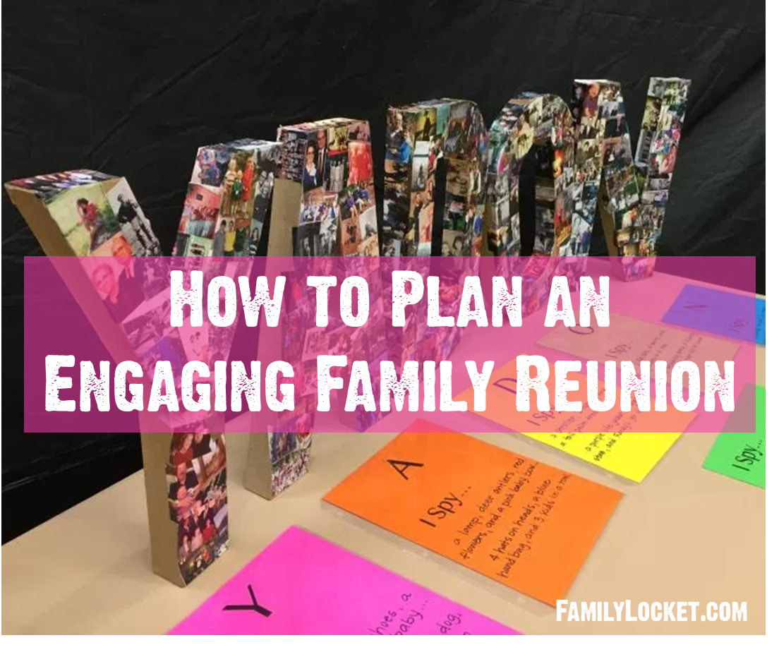 Planning A Fun Family Reunion Including Lots Of History Ideas