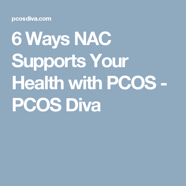 6 Ways NAC Supports Your Health with PCOS - PCOS Diva
