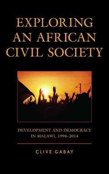 Exploring an African Civil Society: Development and Democracy in Malawi, 1994-2014