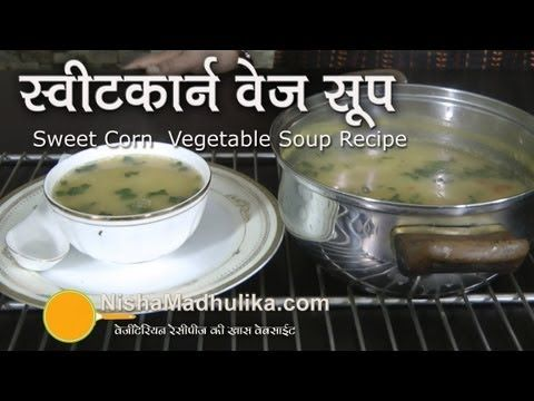 Sweet corn vegetable soup recipe soup pinterest corn vegetable sweet corn vegetable soup recipe video in hindi by nisha madhulika ccuart Images