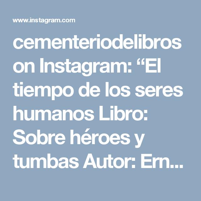 """cementeriodelibros on Instagram: """"El tiempo de los seres humanos  Libro: Sobre héroes y tumbas  Autor: Ernesto Sabato #cementeriodelibros  Imagen enviada por…"""""""