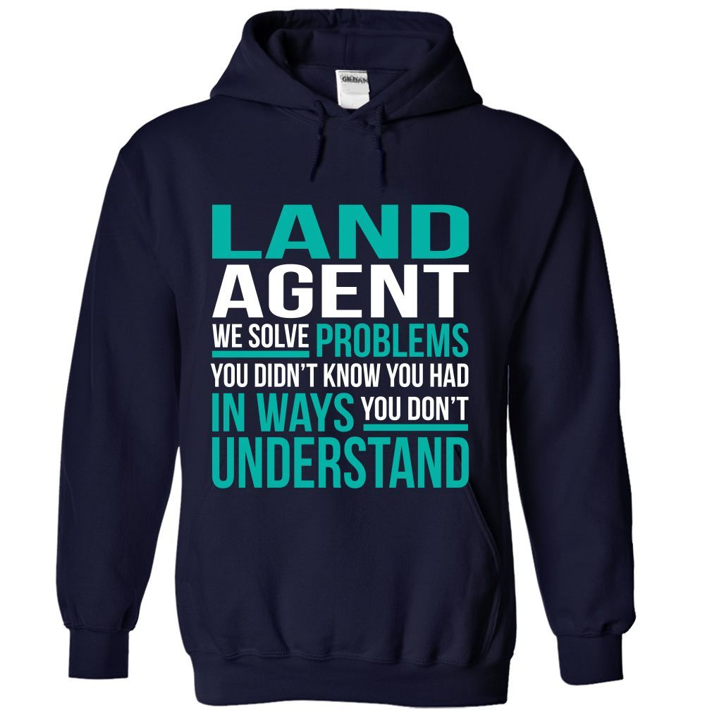 LAND AGENT We Solve Problems You Didn't Know You Had T-Shirts, Hoodies. ADD TO CART ==► https://www.sunfrog.com/No-Category/LAND-AGENT--Solve-problem-9897-NavyBlue-Hoodie.html?id=41382