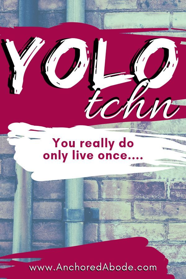 YOLO with a twist - We really do only have one life to live, are you living it to the fullest