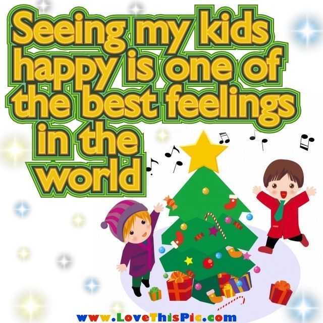 Christmas Quotes For Kids.Seeing My Kids Happy Quotes Quote Kids Family Quotes