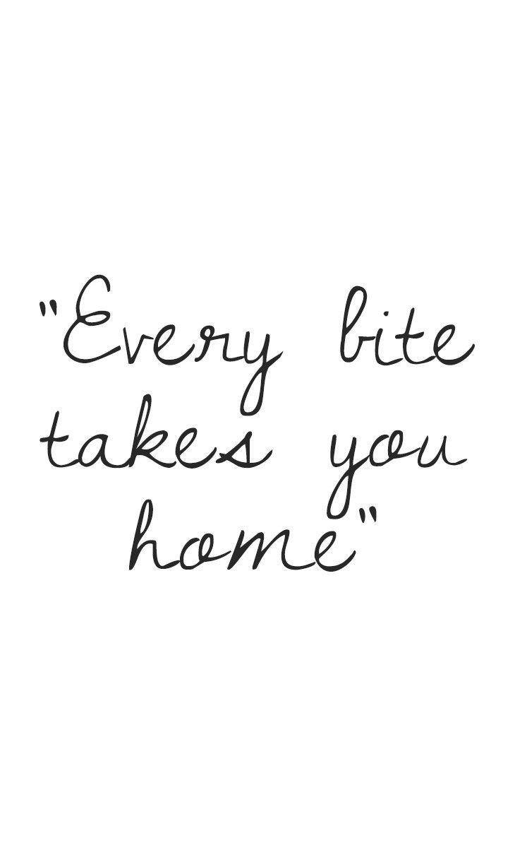 Every bite takes you home\
