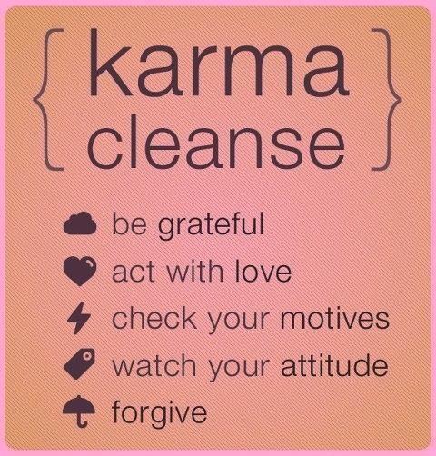 karma cleanse    Per purificare il tua karma:   1. Sii grato   2. Agisci con amore   3. verifica le tue motivazioni   4. rispetta le tue attitudini   5. perdona