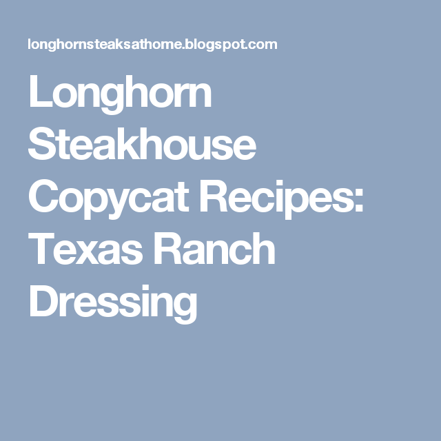 Longhorn Steakhouse Copycat Recipes Texas Ranch Dressing