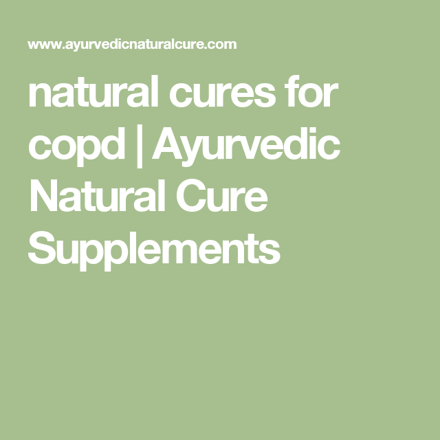 natural cures for copd | Ayurvedic Natural Cure Supplements | Lungs