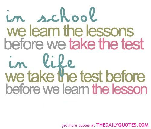 Quotes About Love And Life Lessons Alluring In School We Learn The Lessons Before We Take The Test