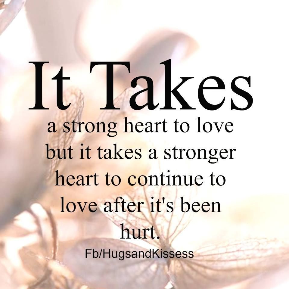Heart Love Quotes It Takes A Stong Heart To Love After It Has Been Hurt  ♡ Love