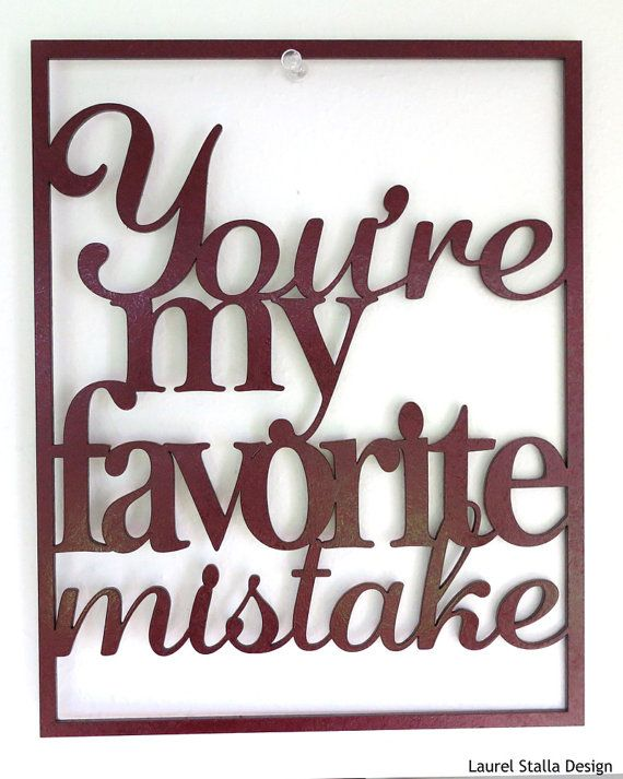 Song Lyric Laser Cut Maroon Wall Hanging Youre My Favorite Mistake