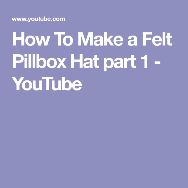 2e16f0e3347e67 How To Make a Felt Pillbox Hat part 1 - YouTube Hat Blocks, Pillbox Hat