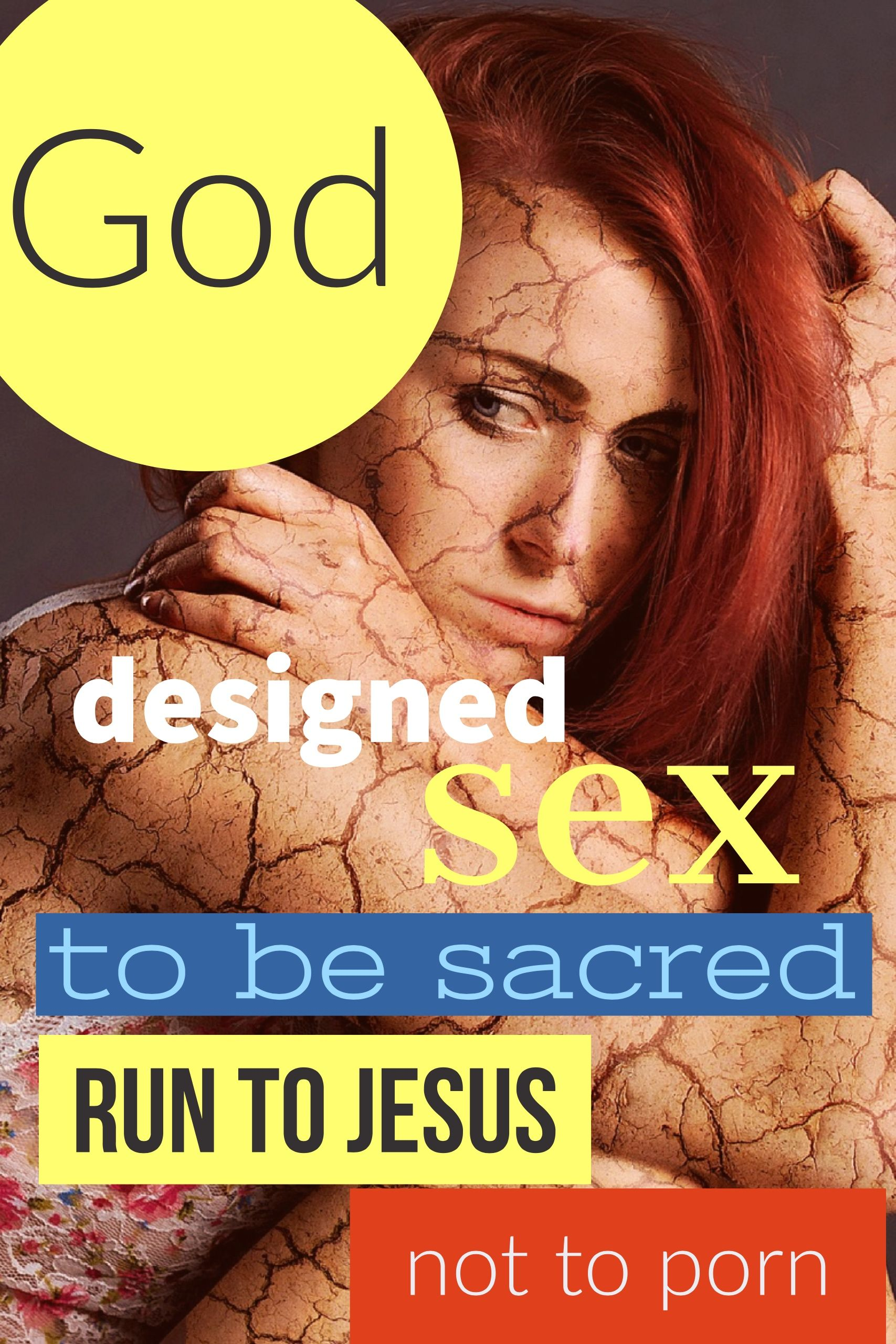 God designed sex to be sacred. Run to Jesus, not to porn ...