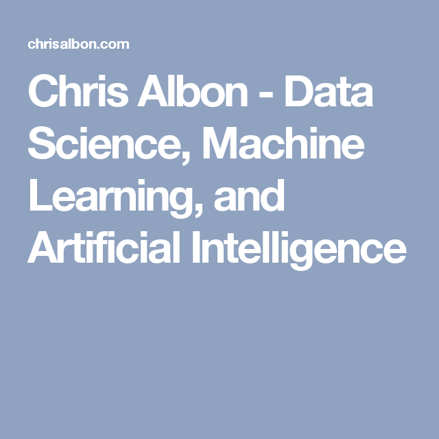 Chris Albon - Data Science, Machine Learning, and Artificial