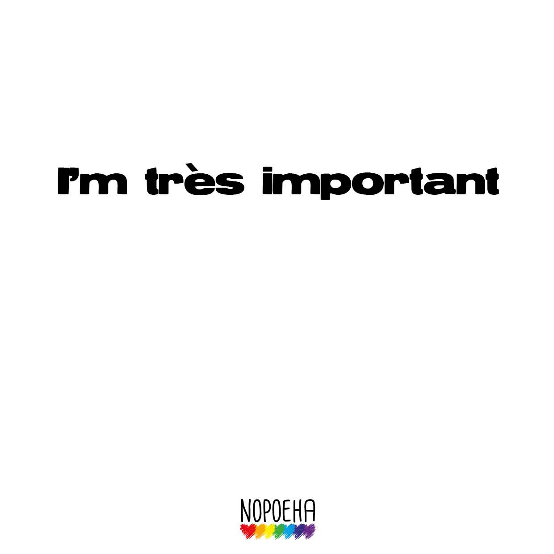 I'm tres important