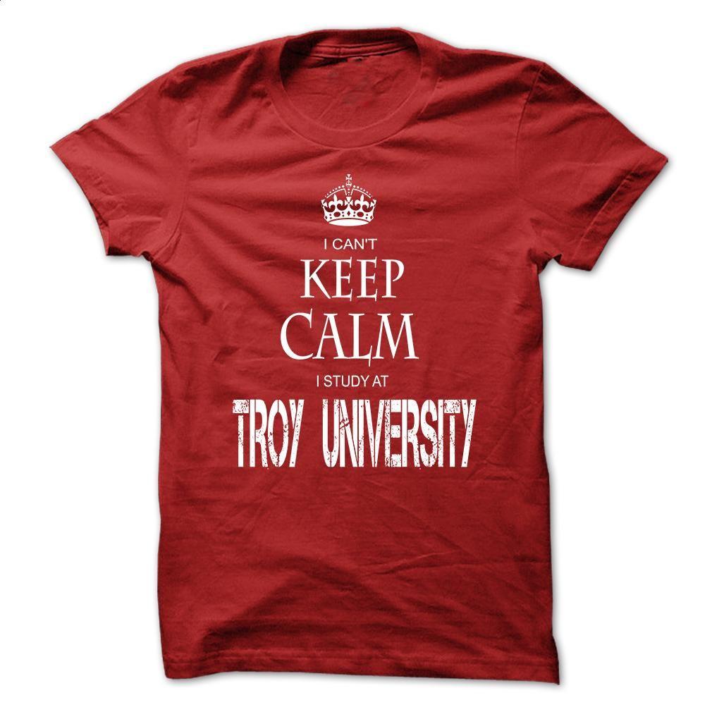 I can't Keep Calm I Study At Troy University T Shirt, Hoodie, Sweatshirts - custom made shirts #hoodie #Tshirt