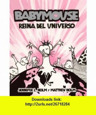 Reina Del Universo Queen The World Turtleback School Library Binding Edition Babymouse Prebound Jennifer L Holm Matthew Holm ISBN 10 ISBN 13 978 tutorials pdf ebook torrent s rapidshare filesonic hotfile megaupload fileserve