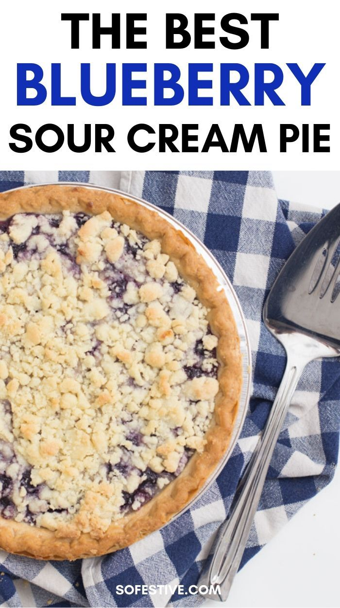 Best Blueberry Sour Cream Pie Ever Sofestive Com Recipe Sour Cream Recipes Sour Cream Blueberry Pie Recipe Easy Cream Pie