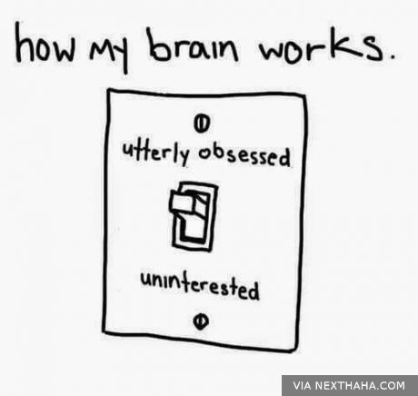 Very True When I Like Something Or Someone I M Totally Obsessed