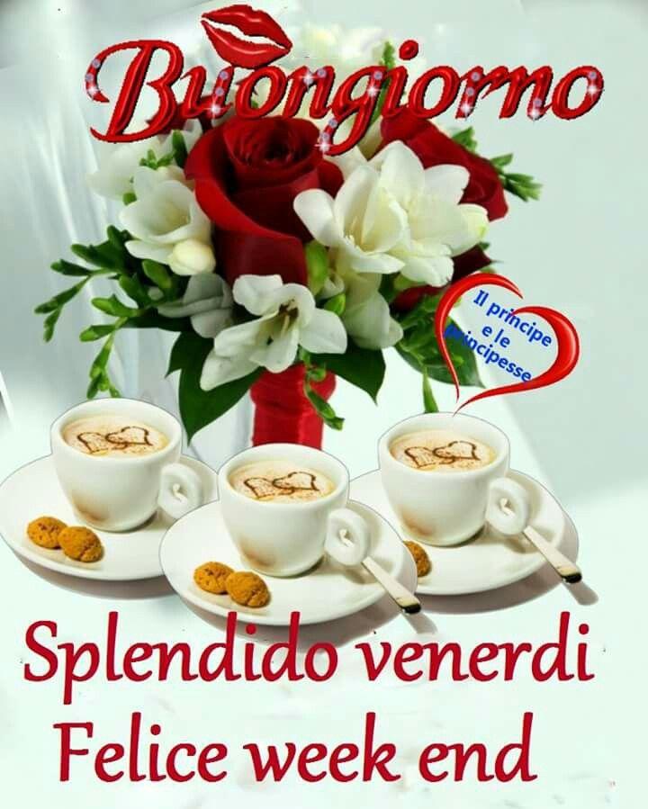 Buongiorno Venerdì Weekend Buon Venerdi Buongiorno