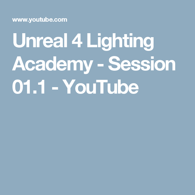 Unreal 4 Lighting Academy - Session 01 1 - YouTube