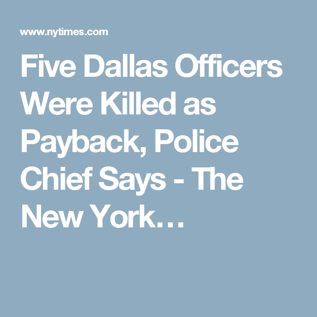Five Dallas Officers Were Killed as Payback, Police Chief Says - The New York…