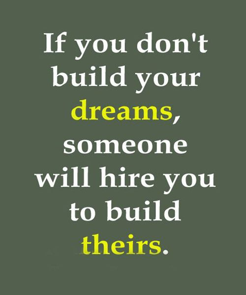 If you don't build your dreams.