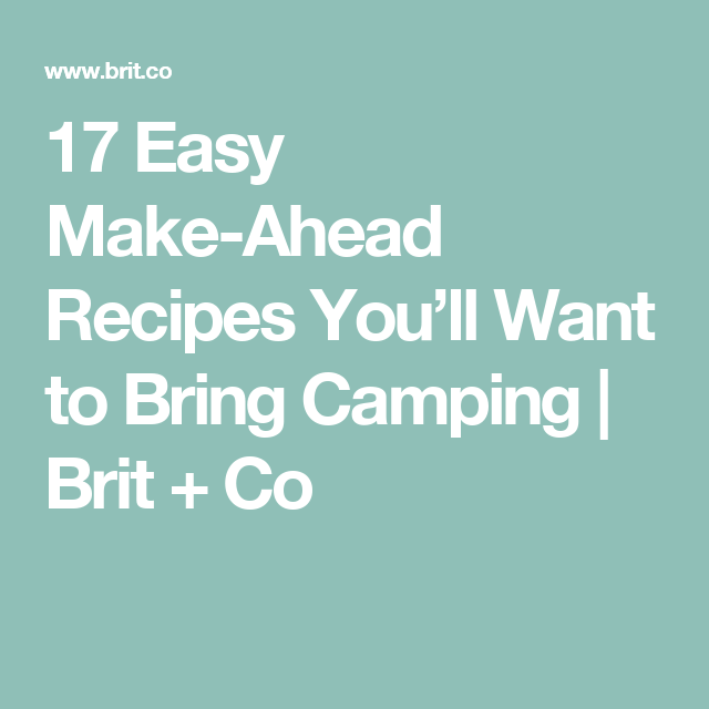17 Easy Make-Ahead Recipes You'll Want To Bring Camping