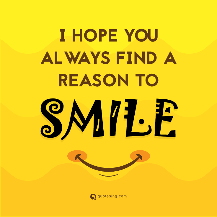 Speaking Of Reasons To Smile A List Of Quotes About Smiling In Your Room Or A Few Quotes Pictures Abou Happy Quotes Smile Cute Quotes For Her Happy Day Quotes