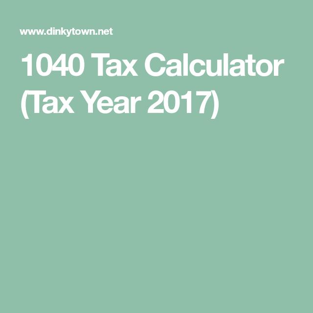 1040 Tax Calculator Tax Year 2017 Tax Calculator Tax Refund