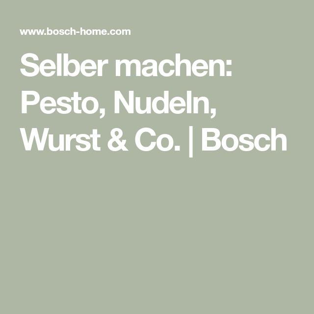 Selber machen: Pesto, Nudeln, Wurst & Co. | Bosch