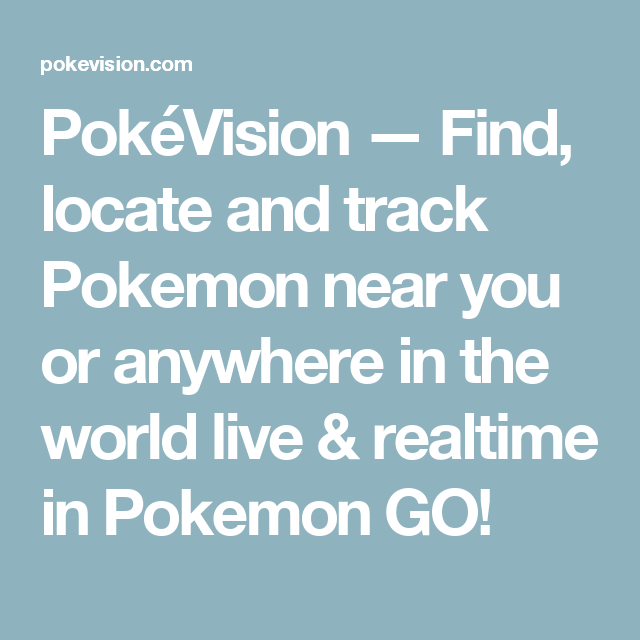 PokéVision — Find, locate and track Pokemon near you or anywhere in the world live & realtime in Pokemon GO!