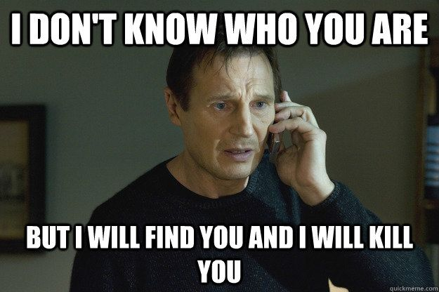 I Don T Know Who You Are But I Will Find You And I Will Kill You Meme Google Search Funny Irish Jokes Doctor Humor Mom Humor