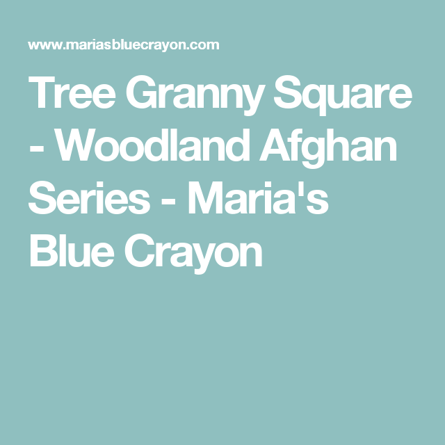 Tree Granny Square - Woodland Afghan Series - Maria's Blue Crayon