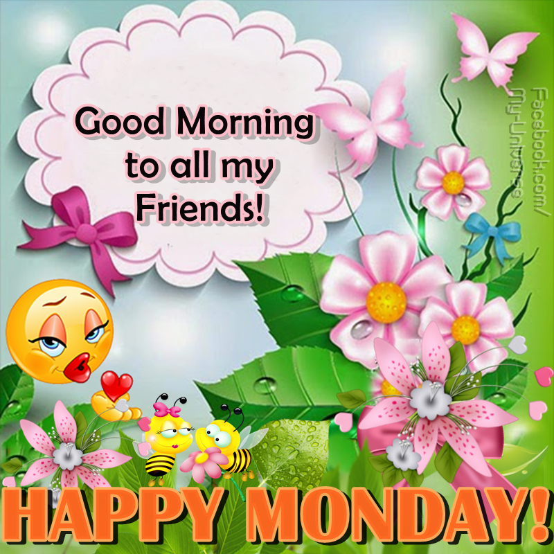 Good Morning To All My Friends Happy Monday Monday Good Morning Monday Quotes Morning Quotes Good Morning Quo Morning Images Good Morning Images Good Morning