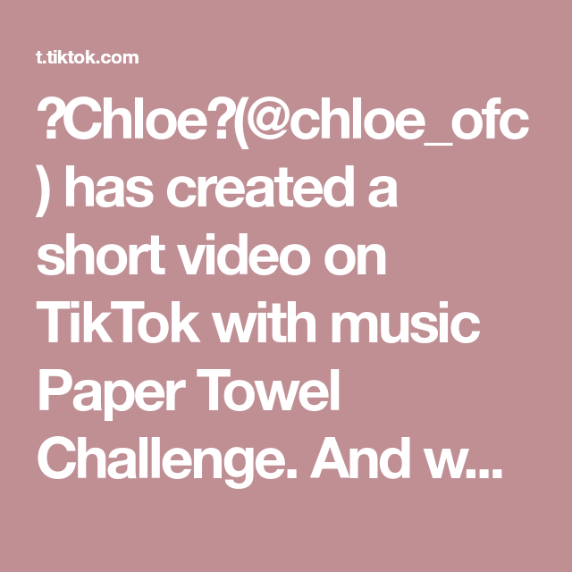 Chloe Chloe Ofc Has Created A Short Video On Tiktok With Music Paper Towel Challenge And Who Is Yours Papertowelchallenge Fyp Foryou Fy Trend