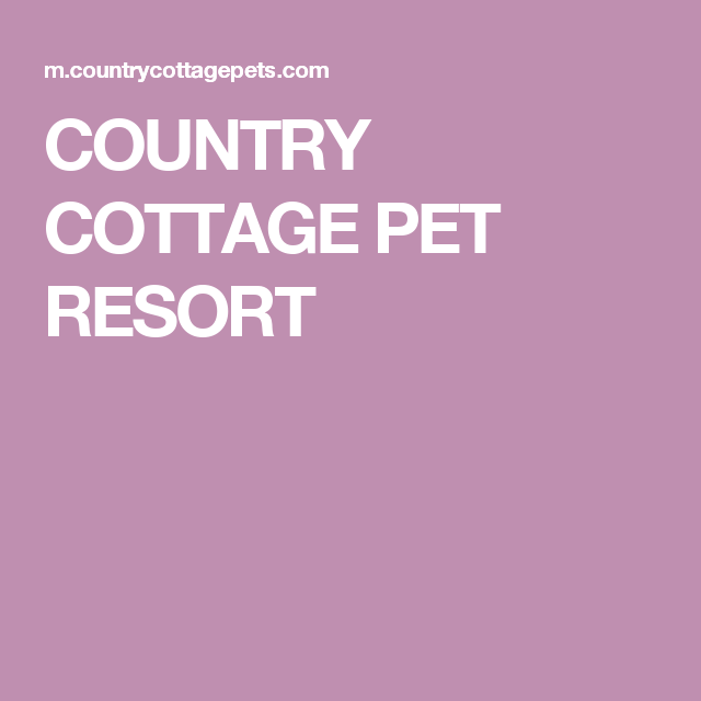 Country Cottage Pet Resort Pet Resort Country Cottage Holistic Diet