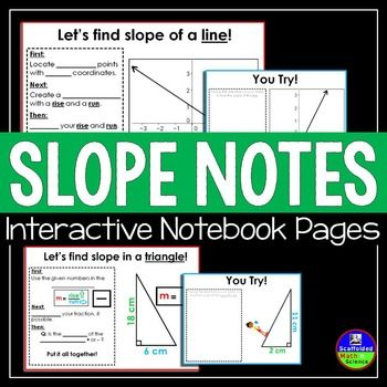These interactive slope note sheets guide students to find slope given tables, graphs, coordinate pairs and right triangles. The preview shows the student note sheets. There is an accompanying teacher Powepoint presentation (for class presentation) that breaks down the student notes.
