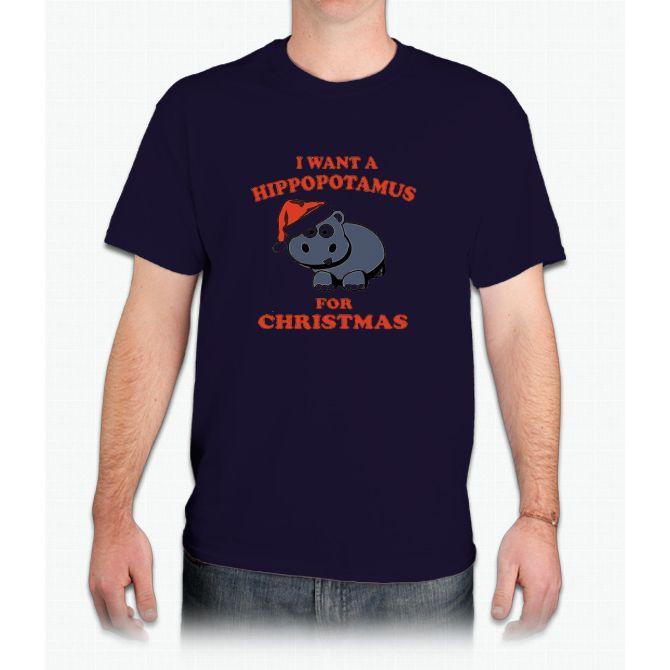I Want A Hippopotamus For Christmas Tshirt - Mens T-Shirt Shirts
