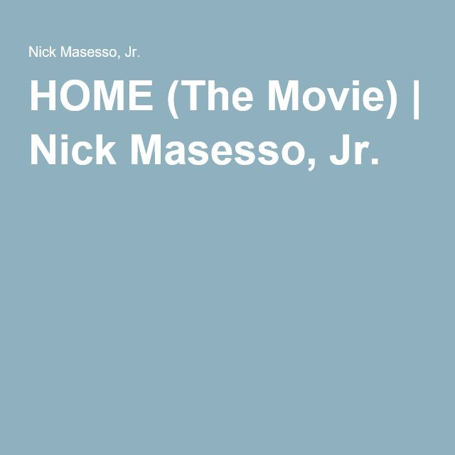 HOME (The Movie) | Nick Masesso, Jr.