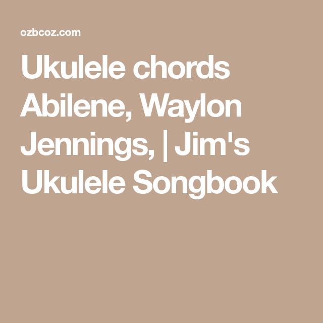 Ukulele chords Abilene, Waylon Jennings, | Jim\'s Ukulele Songbook ...