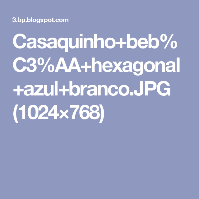 Casaquinho+beb%C3%AA+hexagonal+azul+branco.JPG (1024×768)
