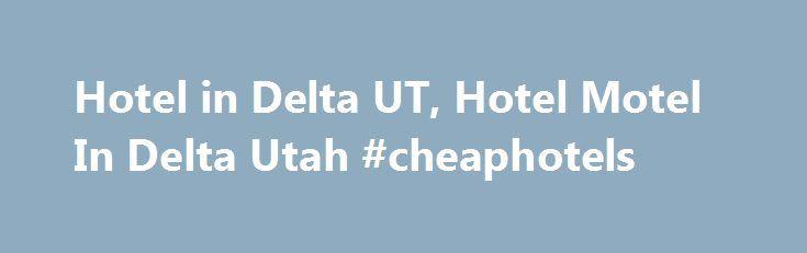 Hotel In Delta Ut Motel Utah Hotels Http